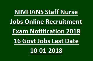 NIMHANS Staff Nurse Jobs Online Recruitment Exam Notification 2018 16 Govt Jobs Last Date 10-01-2018
