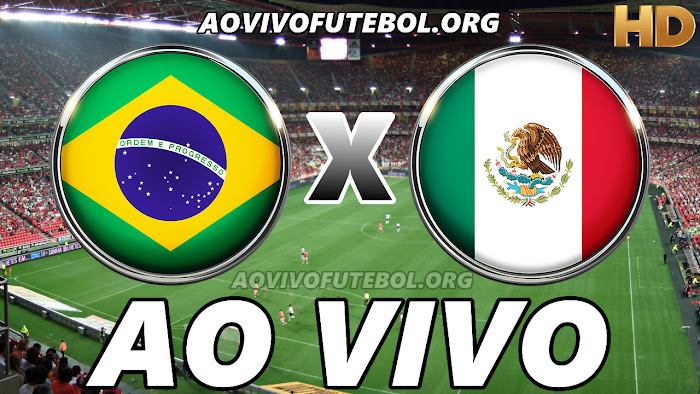 Assistir Brasil x México Ao Vivo HD