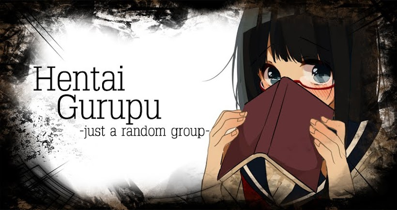 Hentai Gurupu - Just a Random Group -