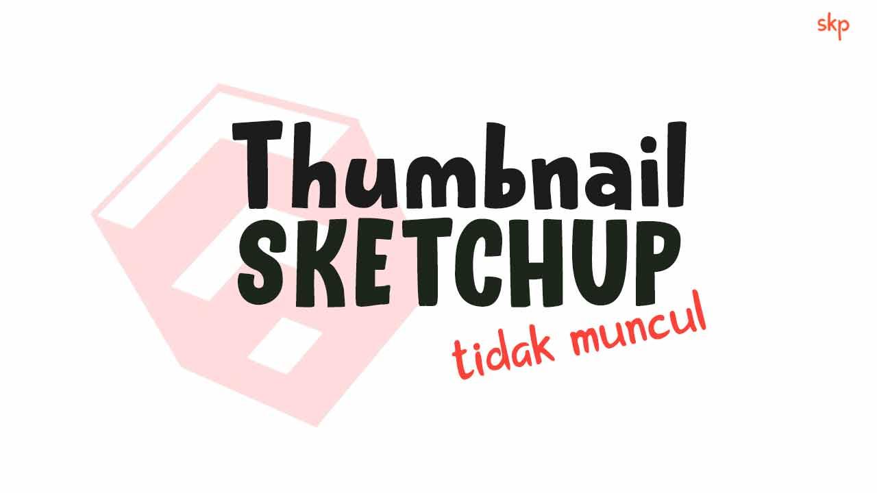 Solusi  Mengatasi Thumbnail Sketchup Tidak Muncul