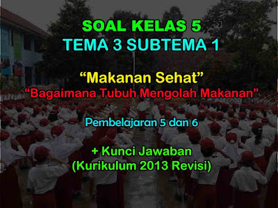 40 Soal Kelas 5 Tema 3 Subtema 1 Kurikulum 2013 & Kunci Jawaban