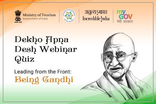 Dekho Apna Desh Webinar Quiz- Leading from the Front: Being Gandhi