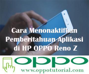 Cara Menonaktifkan Pemberitahuan Aplikasi di HP OPPO Reno Z