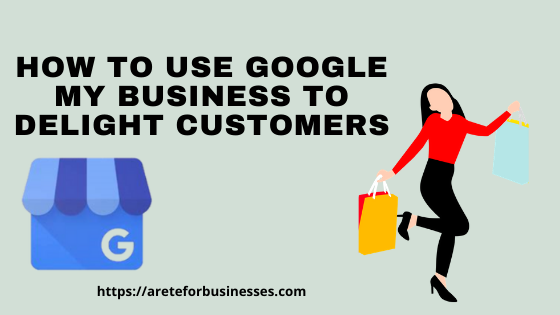 How to use google my business to delight customers