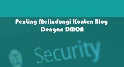 Penting Melindungi Konten Blog Dengan DMCA