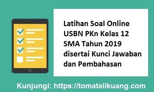 Latihan Soal Online USBN PKn Kelas 12 SMA Tahun 2019 disertai Kunci Jawaban & Pembahasan, tomatalikuang.com