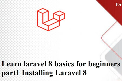 Learn laravel 8 basics for beginners # part1 Installing Laravel 8