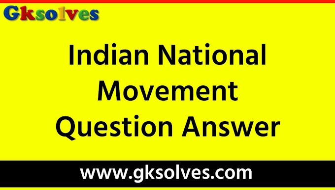 Indian National Movement Question Answer - RRB NTPC, Group-D, SSC, WBCS, UPSC