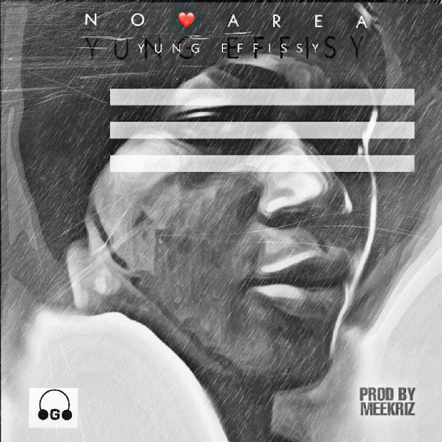 [Music] Yung Effissy – No Love Area