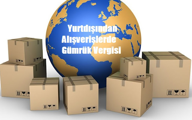 yurtdışı alışveriş gümrük vergisi
