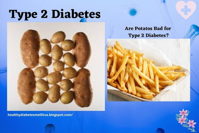Are Potatoes bad for Type 2 Diabetes?