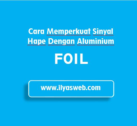 Cara Memperkuat Sinyal HP Dengan Aluminium Foil