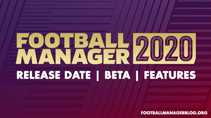 FOOTBALL MANAGER 2020 - OFFICIAL RELEASE DATE | BETA | FEATURES