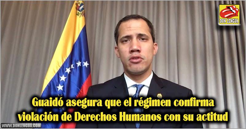 Guaidó asegura que el régimen confirma violación de Derechos Humanos con su actitud