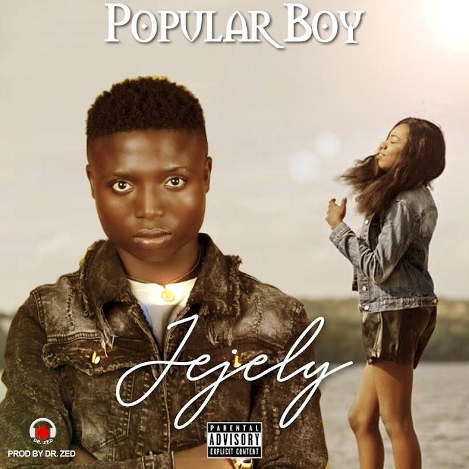 Popular Boy – Jejely | Mp3 Download