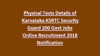 Physical Tests Details of Karnataka KSRTC Security Guard 200 Govt Jobs Online Recruitment 2018 Notification