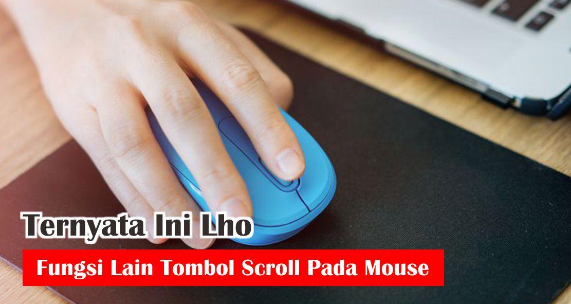 Ternyata Ini Lho Fungsi Lain Tombol Scroll Pada Mouse