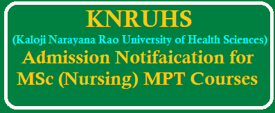 Kaloji Narayana Rao University of Health Sciences Admission Notifaication for MSc (Nursing) MPT Courses /2019/09/KNRUHS-Admission-Notifaication-for-MSc-Nursing-MPT-Courses.html