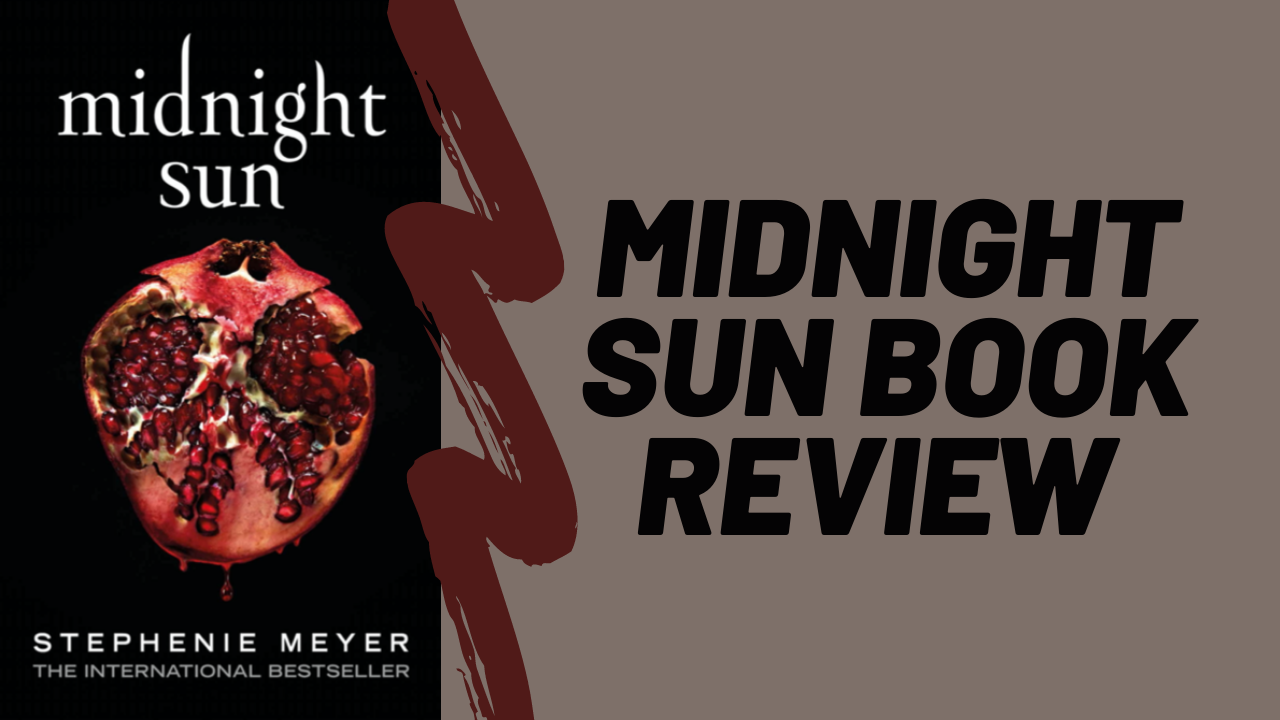 Midnight Sun - Stephenie Meyer | Book Review *SPOILERS INCLUDED*