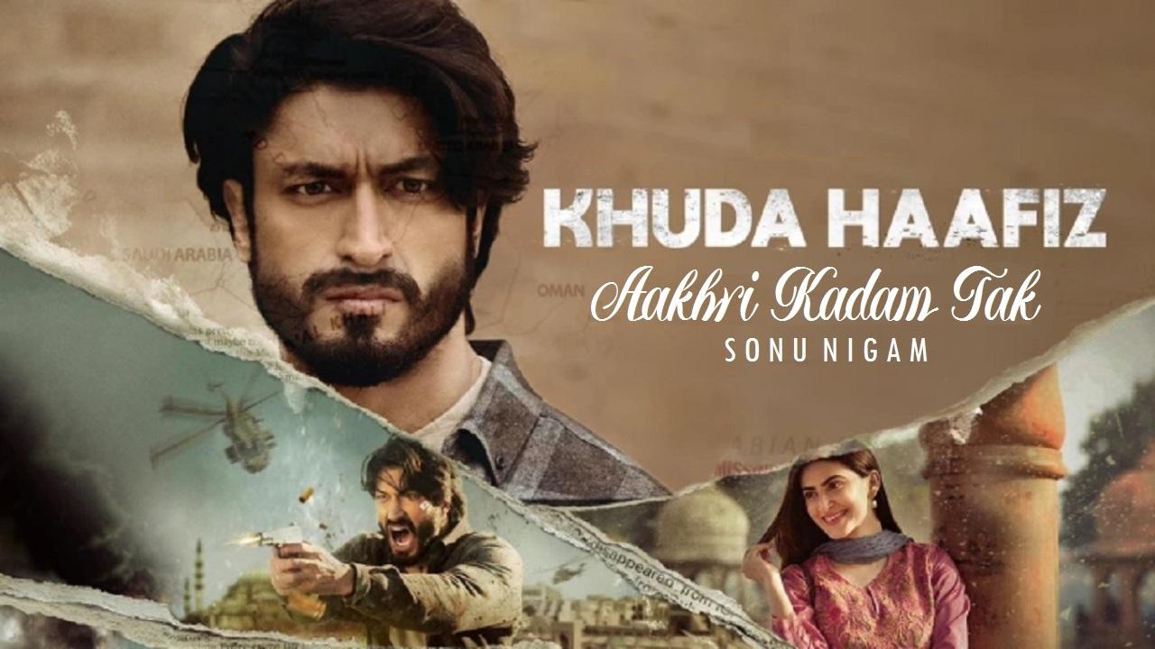 Aakhri Kadam Tak Lyrics :- Khuda Haafiz | Sonu Nigam | Vidyut Jammwal