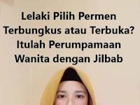 Lelaki Pilih Permen Terbungkus atau Terbuka. Itulah Perumapaan Wanita dengan Jilbab