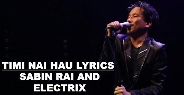 Timi Nai Hau Lyrics - Sabin Rai & The Electrix. Here is the Timi Nai Hau Lyrics by Sabin Rai & The Electrix - Timi nai hau,Malai maya garne.. Timi nai hau..Timi nai hau.. Timi nai hau...Timi nai hau.. Timi nai hau.... timi nai hau lyrics, timi nai hau lyrics and chords, timi nai hau guitar chords, timi nai hau guitar lesson, sabin rai timi nai hau lyrics, timi nai hau karaoke, timi nai hau free mp3 download, sabin rai songs download,  lyrics of timi nai hau chords of timi nai hau komal tyo timro lyrics gursako feda muni lyrics  nepali songs lyrics