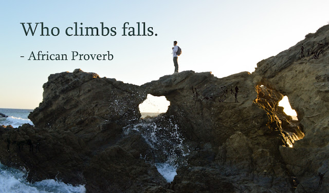 Who climbs falls - African Proverb. Keep trying, do not give up on you, try and try again.