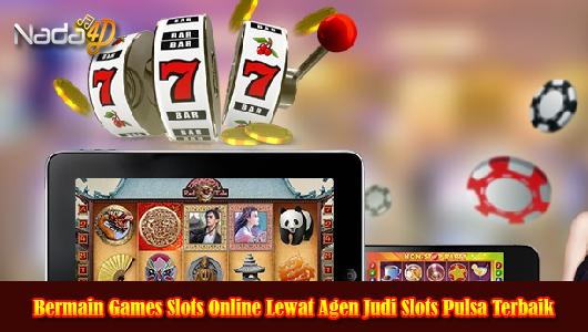 Bermain Games Slots Online Lewat Agen Judi Slots Pulsa Terbaik