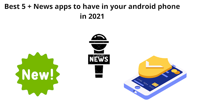 Best 5 + News apps to have in your android phone in 2021