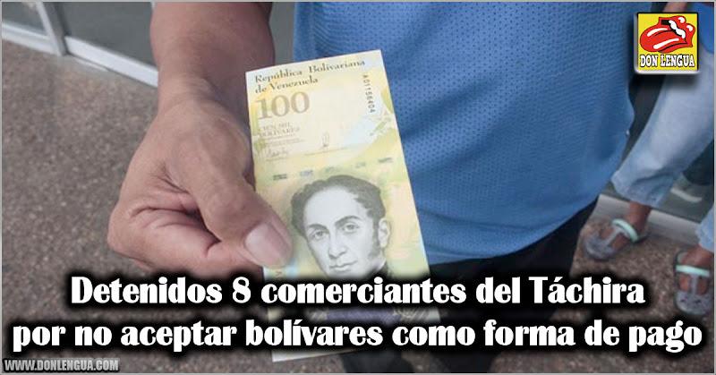 Detenidos 8 comerciantes del Táchira por no aceptar bolívares como forma de pago
