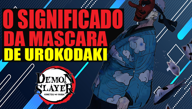 O SIGNIFICADO DA MASCARA DE UROKODAKI - Kimetsu no Yaiba