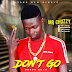 AUDIO: Mr Chuzzy – Ma Lo (Don't Go)