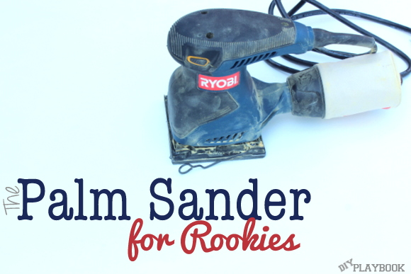 Palm Sander for Rookies- a tutorial