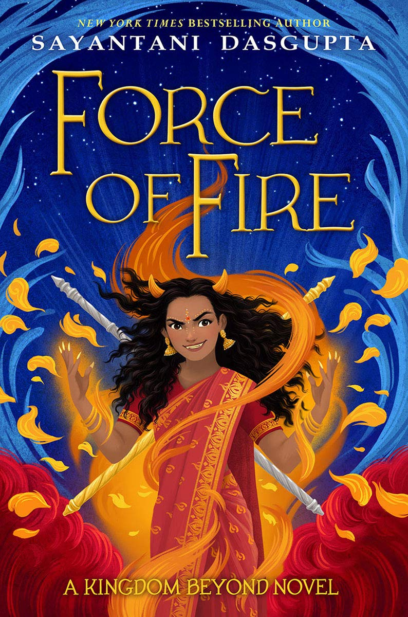 The Force of Fire by Sayantani DasGupta