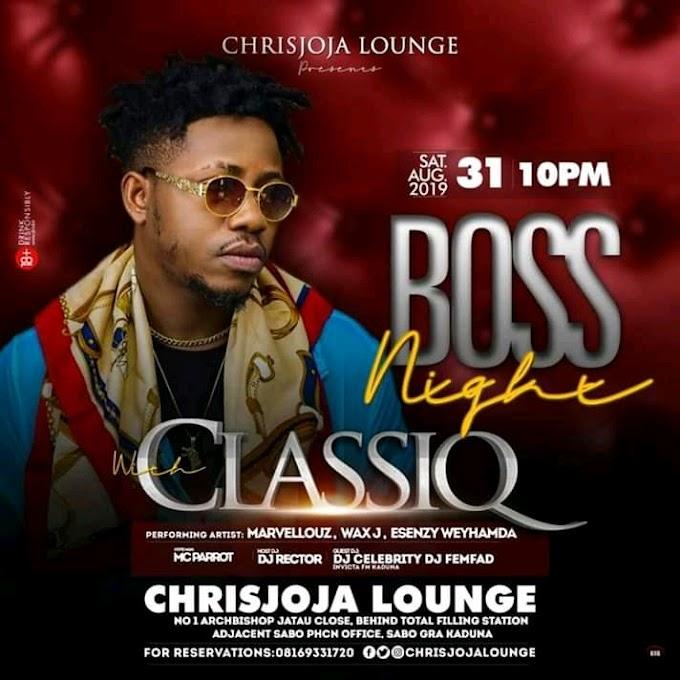Chris Joja lounge Presents 'Boss Night' With Arewa Mafia 'ClassiQ'