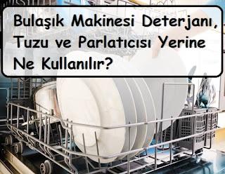 Bulaşık Makinesi Deterjanı, Tuzu ve Parlatıcısı Yerine Ne Kullanılır