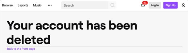 بمجرد حذف حساب Twitch الخاص بك ، ستظهر هذه الرسالة لتأكيد حذف الحساب.