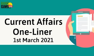 Current Affairs One-Liner: 1st March 2021