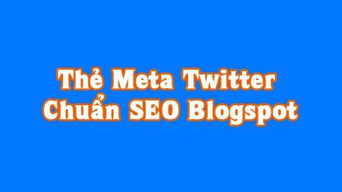 Hướng dẫn thêm Thẻ Meta Twitter chuẩn SEO cho blogspot