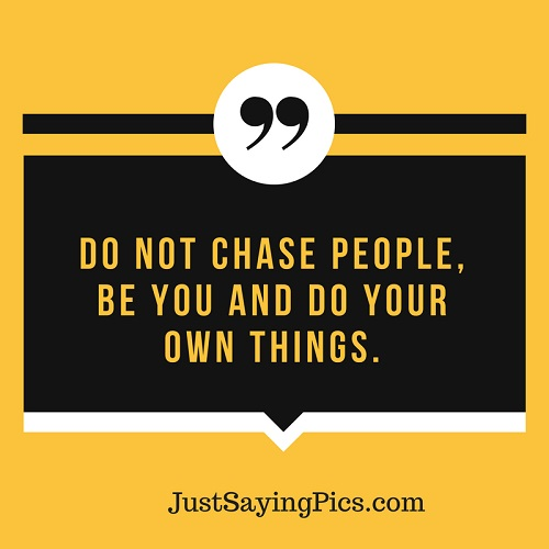 inspirational-quote-Do-not-chase-people-be you-and-do-your-own-things