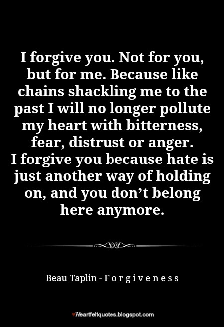 I forgive you. Not for you, but for me. | Heartfelt Love And ...