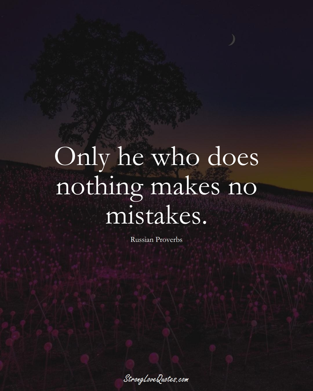 Only he who does nothing makes no mistakes. (Russian Sayings);  #AsianSayings