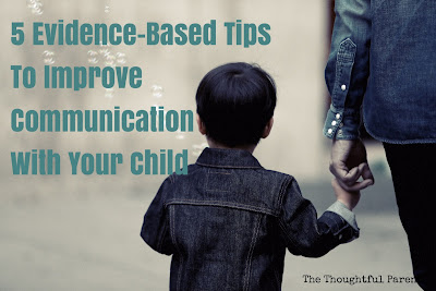 5 Evidence-Based Tips to Improve Communication with Your Child