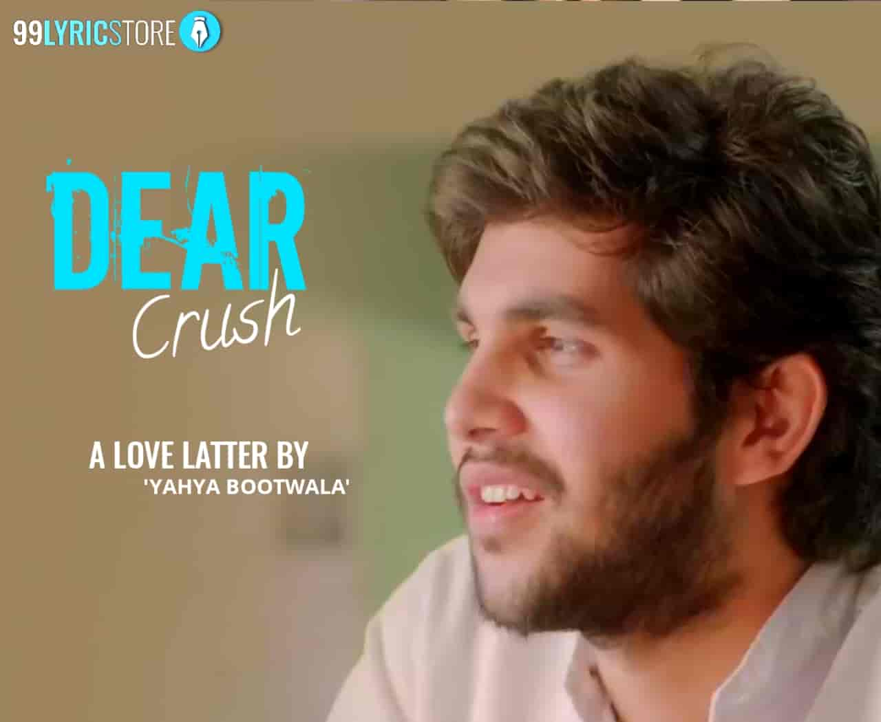 "Dear Crush :- How is the feeling and emotions of every boy about his first crush in school days..?  Find out in Yahya Bootwaala love latter which is titled ""Dear Crush"" to all the ones that got away. This love letter 'Dear Crush' written and performed by Yahya Bootwaala on the label of Netflix India."