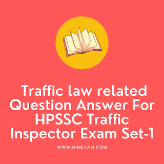 Traffic law related Question Answer For HPSSC Traffic Inspector Exam Set-1