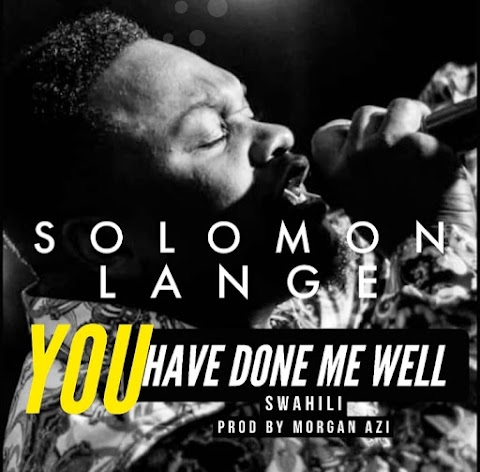 [Music] You have done me well [Swahili] by  Solomon Lange
