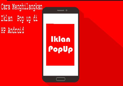 Cara Menghilangkan Iklan  Pop up di HP Android 1