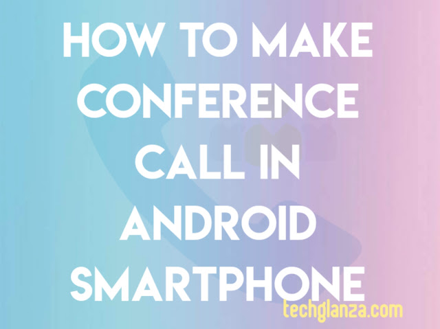 How To Make Conference Call In Android Smartphone
