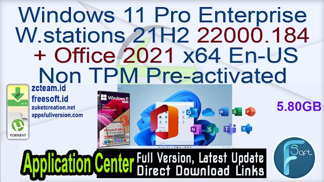 Windows 11 Pro Enterprise Workstations 21H2 22000.184 + Office 2021 x64 En-US Non TPM Pre-activated