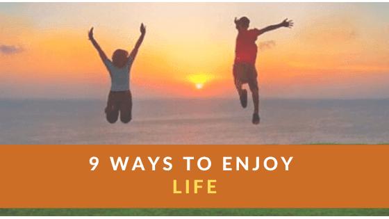 9 Simple Ways to Enjoy a Happy Life - Inspiring Tips